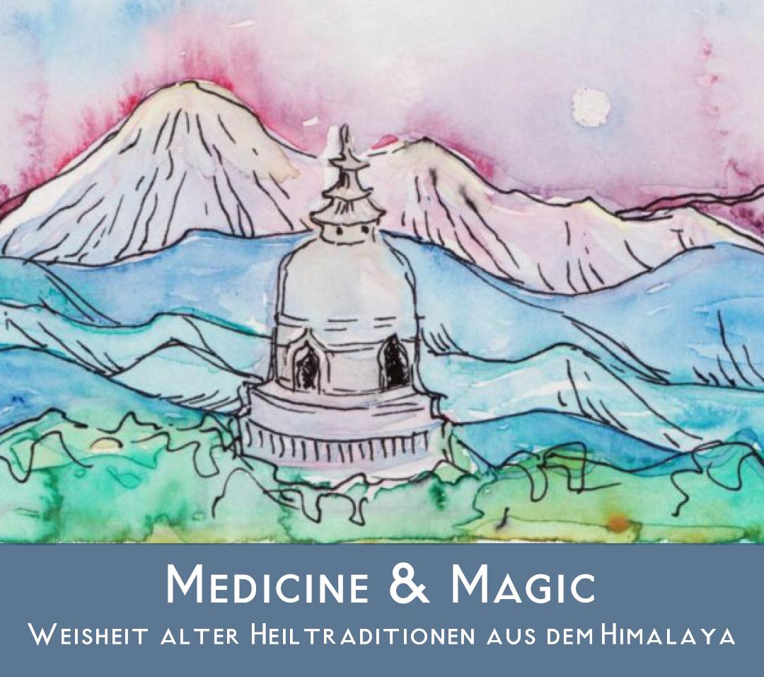 Medicine & Magic – Weisheit alter Heiltraditionen aus dem Himalaya